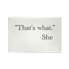"""That's what,"" she said. Rectangle Magnet"