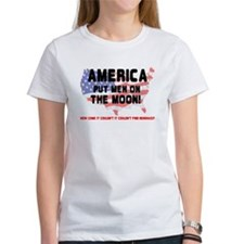 AMERICA PUT MEN ON THE MOON! Tee