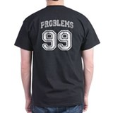 99 Problems T-Shirt