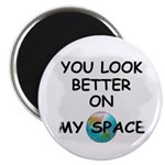 YOU LOOK BETTER ON MY SPACE Magnet