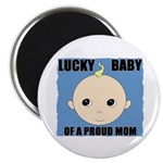 LUCKY BABY OF A PROUD MOM Magnet