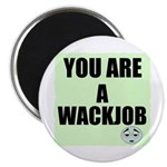 YOU ARE A WACK JOB Magnet