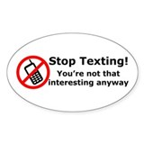 Stop texting! You're not interesting! Decal