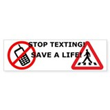 Stop Texting! Save a Pedestrian! Bumper Sticker