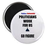 POLITICIANS WORK FOR US BA HUMBUG Magnet