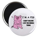 I CAN'T BELEIVE I ATE THE WHOLE THNG PIG Magnet