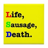 Life, Sausage, Death. Tile Coaster