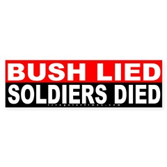 Bush Lied Soldiers Died (Bumper Sticker)