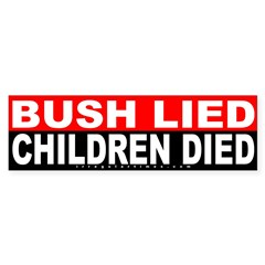Bush Lied Children Died Bumper Sticker