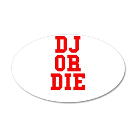 DJ or Die 20x12 Oval Wall Decal