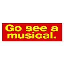 """""""Go See a Musical"""" Bumper Bumper Sticker"""