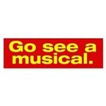 """Go See a Musical"" Bumper Sticker"