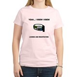 Yeah I Know I Know License, Registration T-Shirt T