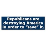 Republicans are destroying America Bumper Bumper Sticker
