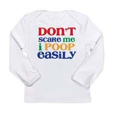 Don't Scare Me. I Poop Easily. Long Sleeve Infant