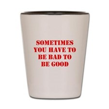 Bad to be good Shot Glass