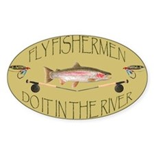 Fly Fishermen Do It In The River Decal