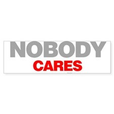 Nobody Cares Bumper Sticker