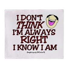 I DON'T THINK I'M ALWAYS RIGHT... Throw Blanket