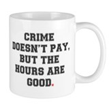 CRIME DOESNT PAY, BUT THE HOURS ARE GOOD! Small Mug