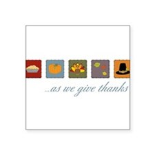 "As We Give Thanks Square Sticker 3"" x 3"""