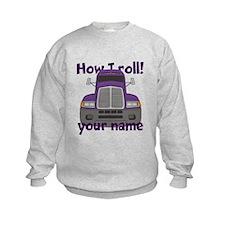 Personalized How I Roll Trucker Sweatshirt