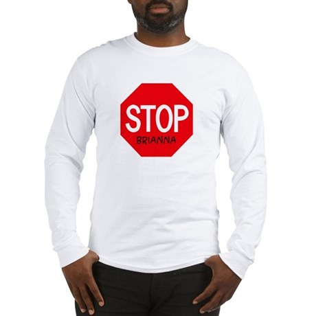Stop Brianna Long Sleeve T-Shirt