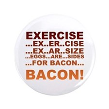 "Exercise bacon 3.5"" Button"