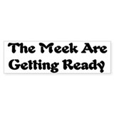 Meek Are Getting Ready Bumper Bumper Sticker