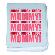 KNOCK KNOCK KNOCK MOMMY! baby blanket
