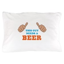 This Guy Needs a Beer Pillow Case