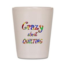 Crazy About Quilting Shot Glass