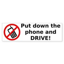Put down the phone and DRIVE! Bumper Sticker