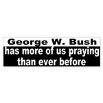 Bush has us praying Bumper Sticker
