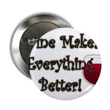 "WINE MAKES EVERYTHING BETTER 2.25"" Button"