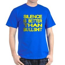 Silence Is Better Than Bullshit T-Shirt