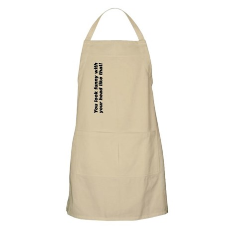 Your head looks funny Apron