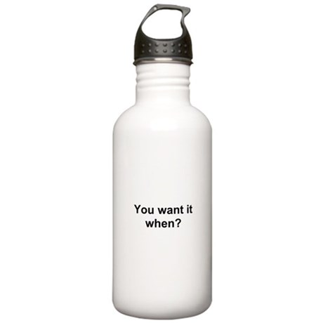 TEXT You want it when.png Stainless Water Bottle 1