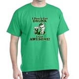 I Dont Get Drunk, I Get Awesome! T-Shirt