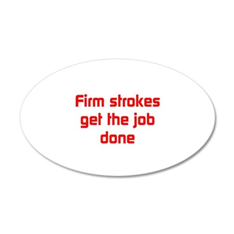 Firm strokes get the job done 20x12 Oval Wall Deca