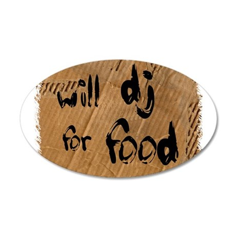 Will DJ For Food 35x21 Oval Wall Decal
