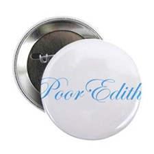 "Poor Edith! 2.25"" Button"