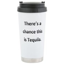 Theres a chance this is tequila Ceramic Travel Mug