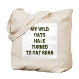 My Wild Oats have turned to O Tote Bag