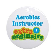 Aerobics Instructor Extraordinaire Ornament (Round