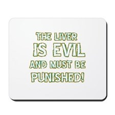 The liver is evil and must be punished Mousepad