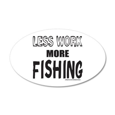 LESS WORK MORE FISHING 20x12 Oval Wall Decal
