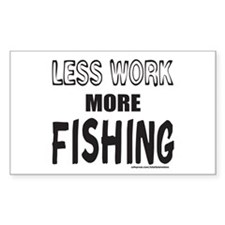 LESS WORK MORE FISHING Decal