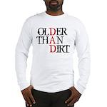Dad - Older Than Dirt Long Sleeve T-Shirt
