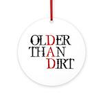 Dad - Older Than Dirt Ornament (Round)